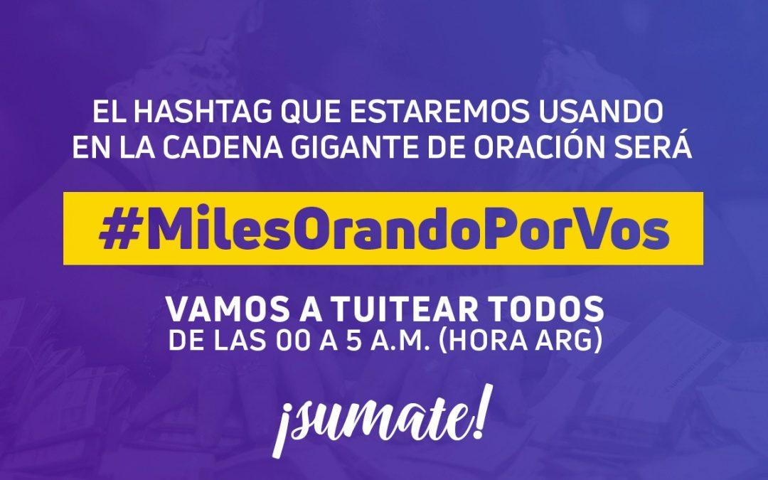 Sumate a invadir las redes: Hashtag #MilesOrandoPorVos